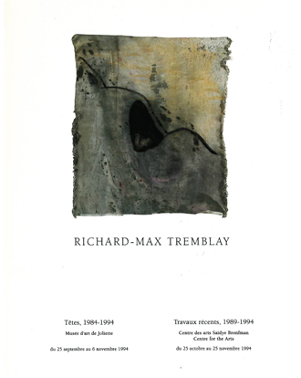Richard-Max Tremblay. Têtes 1984-1994, Travaux récents 1989-1994
